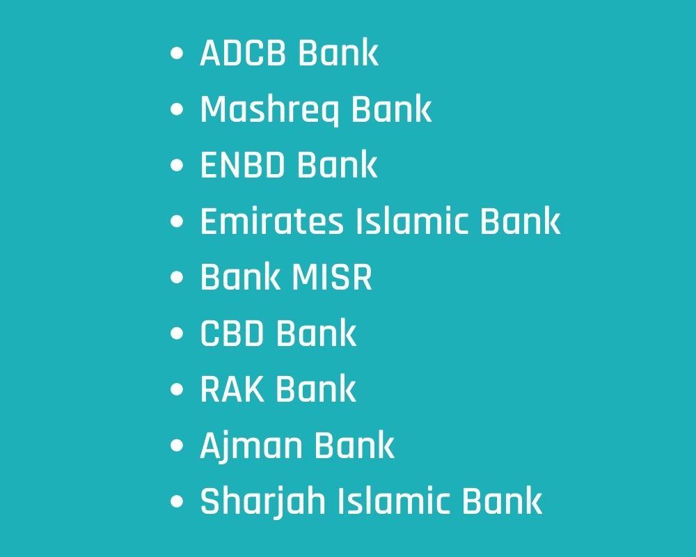 ADCB Bank Mashreq Bank ENBD Bank Emirates Islamic Bank Bank MISR CBD Bank RAK Bank Ajman Bank Sharjah Islamic Bank..
